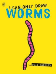 I Can Only Draw Worms - Will Mabbitt